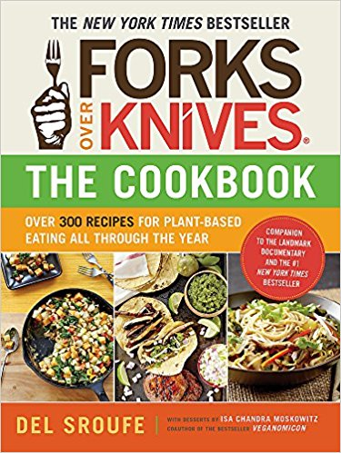 Forks Over Knives: The Cookbook